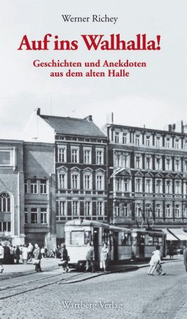 Auf ins Walhalla Geschichten und Anekdoten aus dem alten Halle