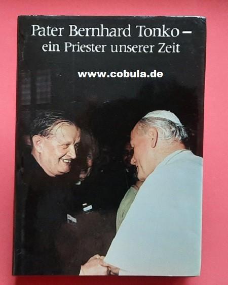 Pater Bernhard Tonko - ein Priester unserer Zeit