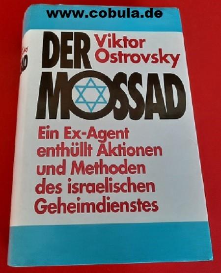 Der Mossad. Ein Ex - Agent enthüllt über Aktionen und Merhoden des israelischen Geheimdienstes